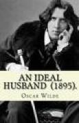 Download An Ideal Husband (1895). by: Oscar Wilde: An Ideal Husband Is an 1895 Comedic Stage Play by Oscar Wilde Which Revolves Around Blackmail and Political Corruption, and Touches on the Themes of Public and Private Honour. books