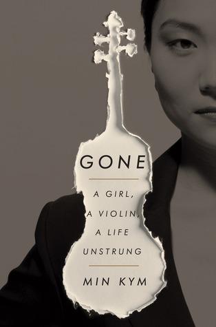 Gone: A Girl, a Violin, a Life Unstrung
