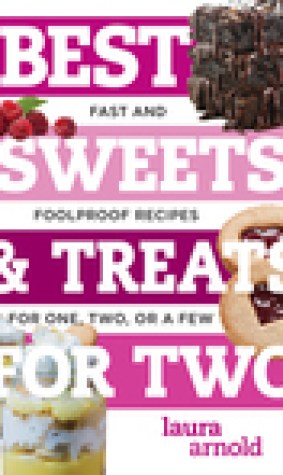 Best Sweets Treats for Two: Fast and Foolproof Recipes for One, Two, or a Few