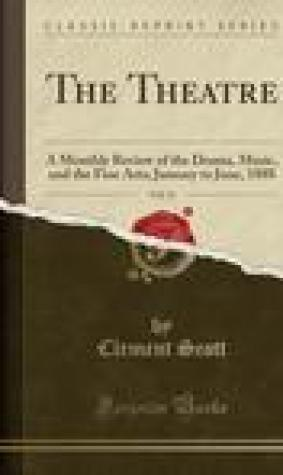 The Theatre, Vol. 11: A Monthly Review of the Drama, Music, and the Fine Arts; January to June, 1888