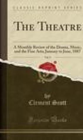 The Theatre, Vol. 9: A Monthly Review of the Drama, Music, and the Fine Arts; January to June, 1887