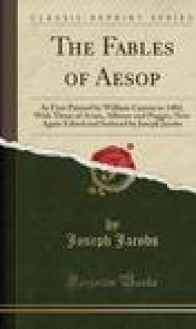 The Fables of Aesop: As First Printed by William Caxton in 1484, with Those of Avian, Alfonso and Poggio, Now Again Edited and Induced by Joseph Jacobs (Classic Reprint)