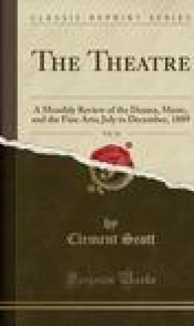 The Theatre, Vol. 14: A Monthly Review of the Drama, Music, and the Fine Arts; July to December, 1889