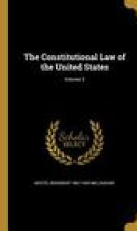 The Constitutional Law of the United States; Volume 2