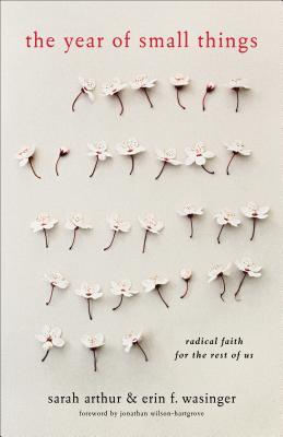 The Year of Small Things: Radical Faith for the Rest of Us