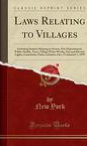 Laws Relating to Villages: Including Statutes Relating to Sewers, Fire Departments, Public Health, Taxes, Village Water Works, Gas and Electric Lights, Cemeteries, Parks, Libraries, Etc.; To January 1, 1895