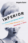 Inferior: How Science Got Women Wrongand the New Research That's Rewriting the Story