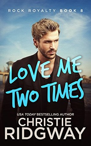 Love Me Two Times (Rock Royalty, #8)