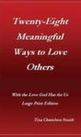Twenty-Eight Meaningful Ways to Love Others: With the Love God Has for Us Large Print Edition
