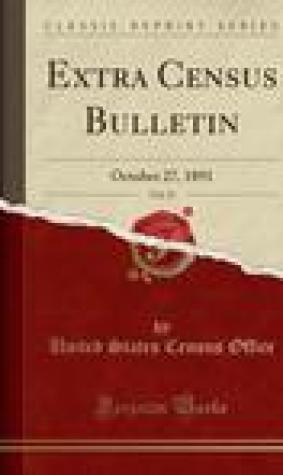 Extra Census Bulletin, Vol. 13: October 27, 1891