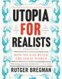 Utopia for Realists: Why Making the World a Better Place Isn't a Fantasy and How We Can Do It
