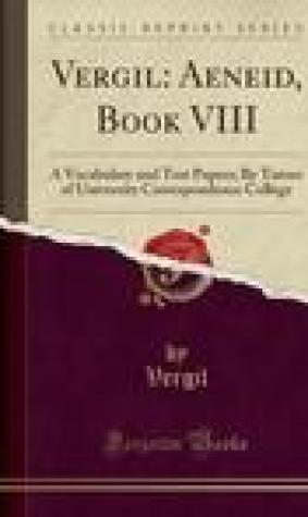 Vergil: Aeneid, Book VIII: A Vocabulary and Test Papers; By Tutors of University Correspondence College (Classic Reprint)