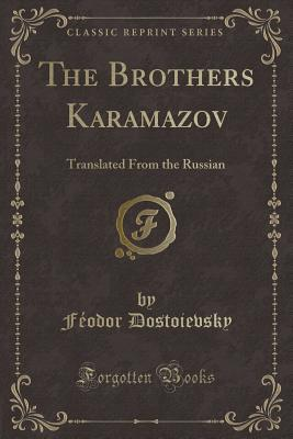 The Brothers Karamazov: Translated from the Russian (Classic Reprint)