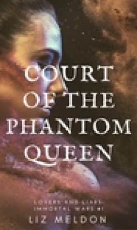 Court of the Phantom Queen (Lovers and Liars: Immortal Wars, #1)