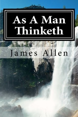 As a Man Thinketh: (Annotated with Biography about James Allen)