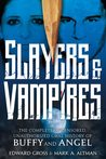 Slayers & Vampires: The Complete Uncensored, Unauthorized Oral History of Buffy & Angel