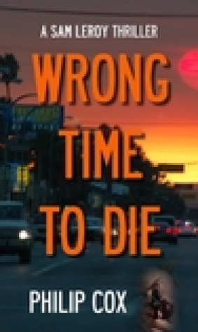 Wrong Time to Die (Sam Leroy #2)