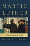Martin Luther: A Biography for the People