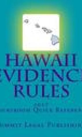 Hawaii Evidence Rules Courtroom Quick Reference: 2017