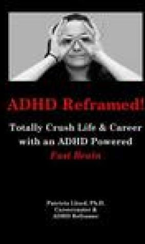 ADHD Reframed!: Totally Crush Life & Career with an ADHD Powered Fast Brain