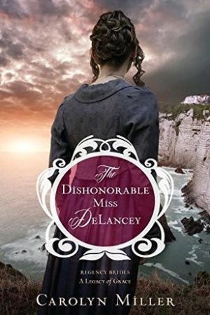 Reading books The Dishonorable Miss DeLancey (Regency Brides: A Legacy of Grace, #3)