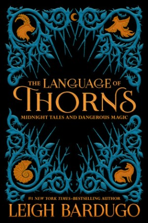 Reading books The Language of Thorns: Midnight Tales and Dangerous Magic (Grisha Verse, #0.5, #2.5, #2.6)