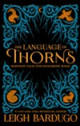 Download The Language of Thorns: Midnight Tales and Dangerous Magic (Grisha Verse, #0.5, #2.5, #2.6) books