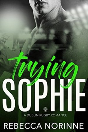 Reading books Trying Sophie (Dublin Rugby #1)