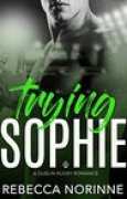 Download Trying Sophie (Dublin Rugby #1) books
