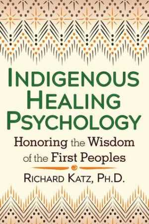 read online Indigenous Healing Psychology: Honoring the Wisdom of the First Peoples