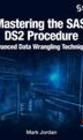 Mastering the SAS Ds2 Procedure: Advanced Data Wrangling Techniques