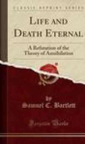 Life and Death Eternal: A Refutation of the Theory of Annihilation