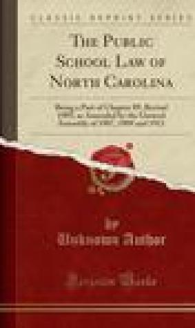 The Public School Law of North Carolina: Being a Part of Chapter 89, Revisal 1905, as Amended by the General Assembly of 1907, 1909 and 1911