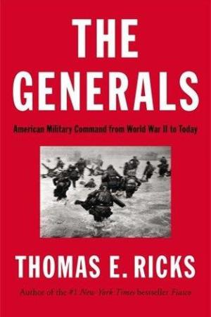 Reading books The Generals: American Military Command from World War II to Today
