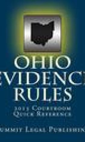Ohio Evidence Rules Courtroom Quick Reference: 2013