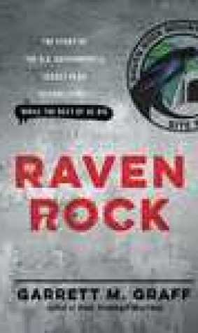 Raven Rock: The Story of the U.S. Governments Secret Plan to Save Itself -- While the Rest of Us Die
