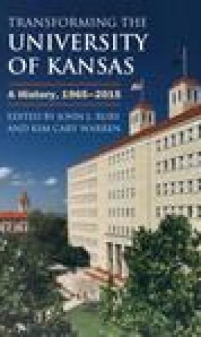 Transforming the University of Kansas: A History, 1965-2015