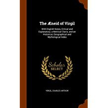 The Aeneid of Virgil: With English Notes, Critical and Explanatory; A Metrical Clavis, and an Historical, Geographical and Mythological Index
