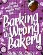 Barking up the Wrong Bakery (Happy Tails Dog Walking Mysteries #1)
