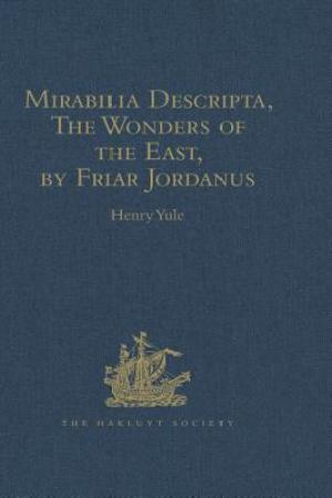 read online Mirabilia Descripta, the Wonders of the East, by Friar Jordanus: Of the Order of Preachers and Bishop of Columbum in India the Greater, (Circa 1330)