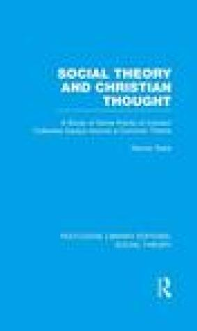 Social Theory and Christian Thought (Rle Social Theory): A Study of Some Points of Contact. Collected Essays Around a Central Theme