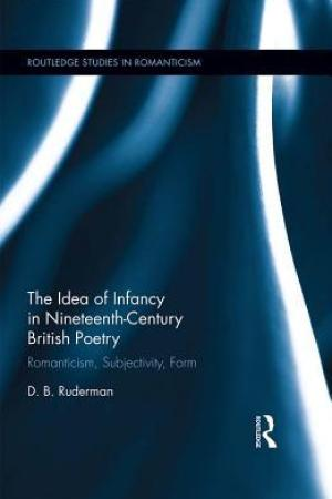 Reading books The Idea of Infancy in Nineteenth-Century British Poetry: Romanticism, Subjectivity, Form