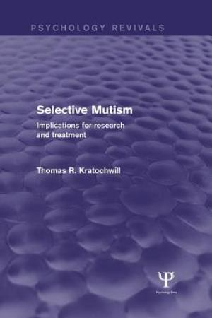 Reading books Selective Mutism (Psychology Revivals): Implications for Research and Treatment