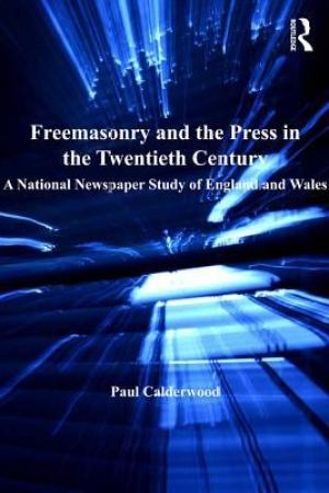 Reading books Freemasonry and the Press in the Twentieth Century: A National Newspaper Study of England and Wales