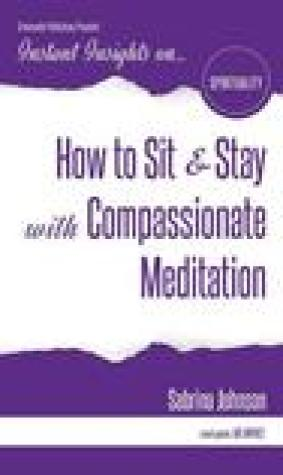 How to Sit & Stay with Compassionate Meditation