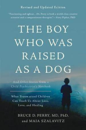 Reading books The Boy Who Was Raised as a Dog: And Other Stories from a Child Psychiatrist's Notebook--What Traumatized Children Can Teach Us About Loss, Love, and Healing