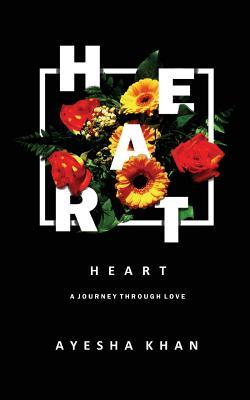 Heart: An Insight Into Our Ability to Love, Hurt, Forgive and Move on