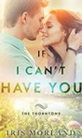 If I Can't Have You (The Thorntons #3)
