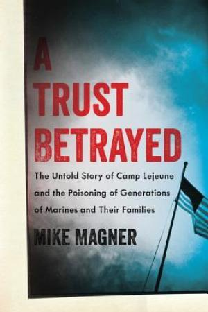 Reading books A Trust Betrayed: The Untold Story of Camp LeJeune and the Poisoning of Generations of Marines and Their Families