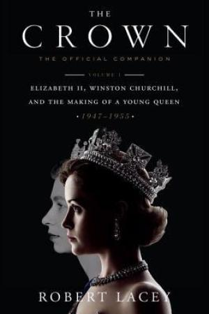 Reading books The Crown: The Official Companion, Volume 1: Elizabeth II, Winston Churchill, and the Making of a Young Queen (1947-1955)